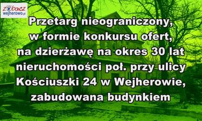 Przetarg nieograniczony, w formie konkursu ofert, nadzierżawę na okres30 latnieruchomości poł. przy ul.Kościuszki 24w Wejherowie, zabudowana budynkiem.